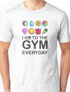 I go to the GYM everyday Unisex T-Shirt