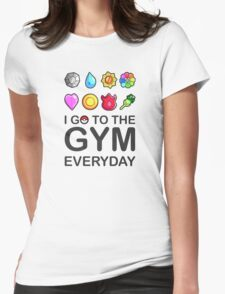I go to the GYM everyday Womens Fitted T-Shirt