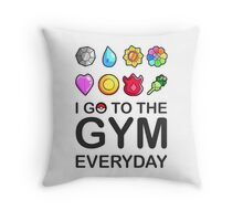 I go to the GYM everyday Throw Pillow