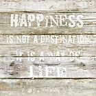 Happiness ist not a destination by artsandsoul