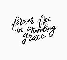 Forever free in unending grace Unisex T-Shirt