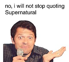 No, I Will Not Stop Quoting Supernatural Photographic Print