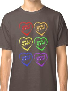 YOU=LOVE RAINBOW LOVE POWER Classic T-Shirt