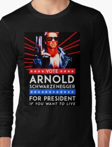 Arnold Schwarzenegger - Vote Arnold for President Long Sleeve T-Shirt