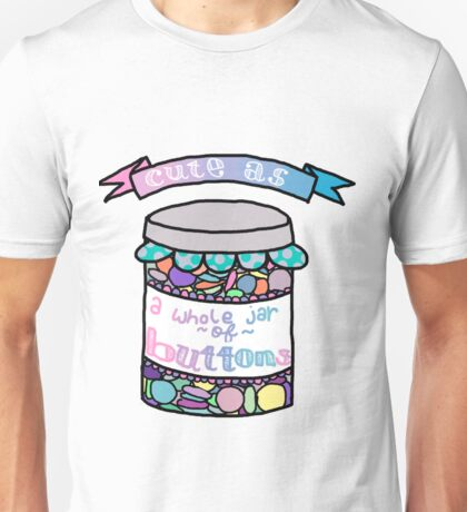Cute as a Whole Jar of Buttons Unisex T-Shirt