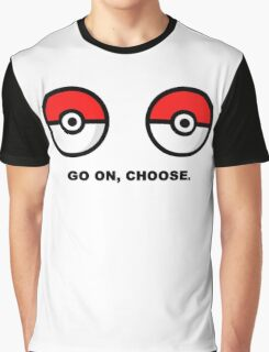 choose, go on  Graphic T-Shirt
