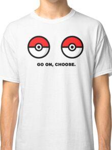 choose, go on  Classic T-Shirt