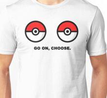 choose, go on  Unisex T-Shirt