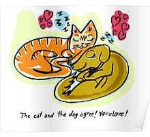 The cat and the dog agree! YOU=LOVE! Poster