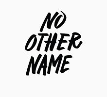 No Other Name Unisex T-Shirt