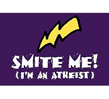 SMITE ME! I'm an atheist! (Dark backgrounds) Photographic Print