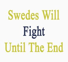 Swedes Will Fight Until The End  by supernova23