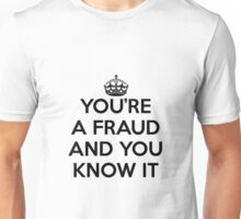 You're a fraud and you know it Unisex T-Shirt