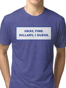 okay, fine. Hillary I guess Tri-blend T-Shirt