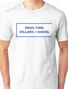 okay, fine. Hillary I guess Unisex T-Shirt