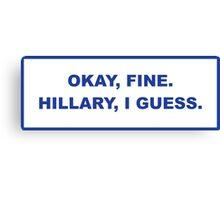 okay, fine. Hillary I guess Canvas Print