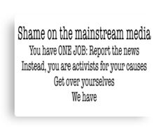 Shame on the mainstream media Canvas Print