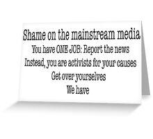 Shame on the mainstream media Greeting Card