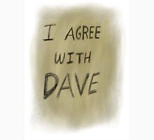 I agree with Dave  Unisex T-Shirt