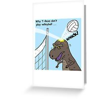 Why T-Rex does not like volleyball Greeting Card