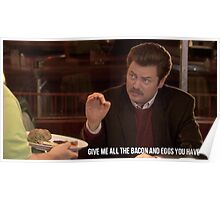 Ron Swanson--Give Me all the Bacon and Eggs You Have Poster