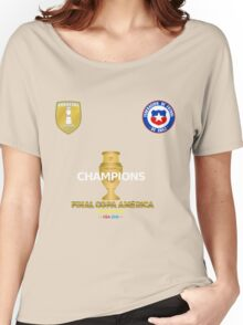 Final Copa America 2016 Champions - Chile Football Team Women's Relaxed Fit T-Shirt