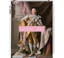 King George III- Awesome. Wow. iPad Case/Skin