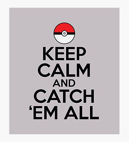 Keep Calm and Catch Em' All Photographic Print