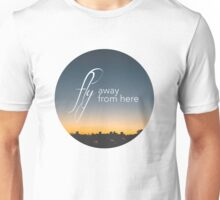 Fly away from here Unisex T-Shirt