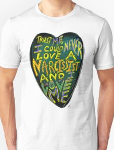 I could never love a narcissist, and I love me. Unisex T-Shirt