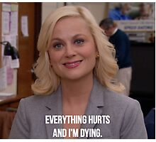Leslie Knope--Everything Hurts and I'm Dying Photographic Print