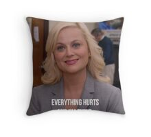 Leslie Knope--Everything Hurts and I'm Dying Throw Pillow