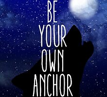 Be Your Own Anchor by Denice Meyer