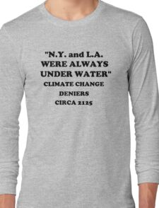 """""""N.Y. and L.A. Were Always Under Water""""  Long Sleeve T-Shirt"""