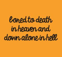 Bored To Death In Heaven And All Alone In Hell T-Shirt