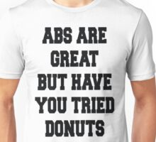 ABS are great but have you tried donuts Unisex T-Shirt