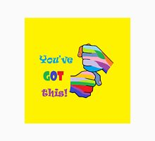 You've Got This Unisex T-Shirt
