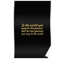 To the world you... Inspirational Quote Poster