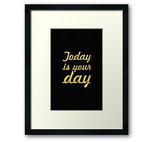 Today is your day... Life Inspirational Quote Framed Print