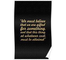 "We must believe... ""Maroe Ciroe"" Inspirational Quote Poster"