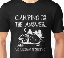 camping - camping is the answer who cares what the question is Unisex T-Shirt