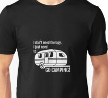 camping - i don't need therapy i just need to go camping Unisex T-Shirt