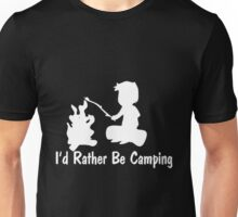 camping - i'd rather be camping Unisex T-Shirt