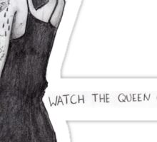 Watch the Queen conquer Sticker