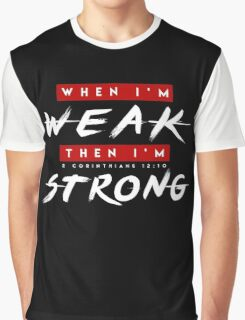 When I'm Weak then I'm Strong Graphic T-Shirt