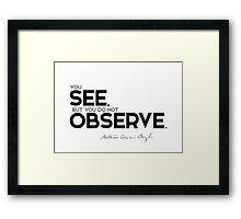 you see, but you do not observe - arthur conan doyle Framed Print