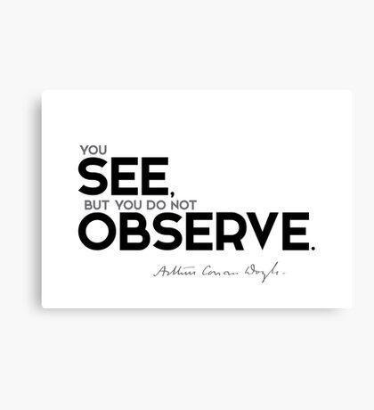 you see, but you do not observe - arthur conan doyle Canvas Print