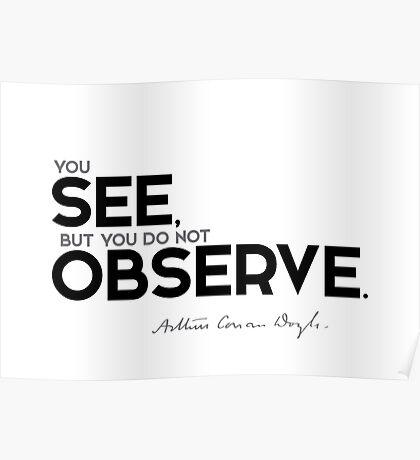 you see, but you do not observe - arthur conan doyle Poster