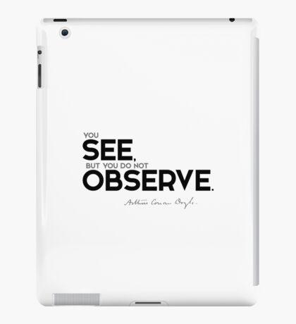 you see, but you do not observe - arthur conan doyle iPad Case/Skin