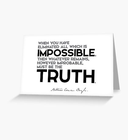 eliminate all which is impossible, truth - arthur conan doyle Greeting Card